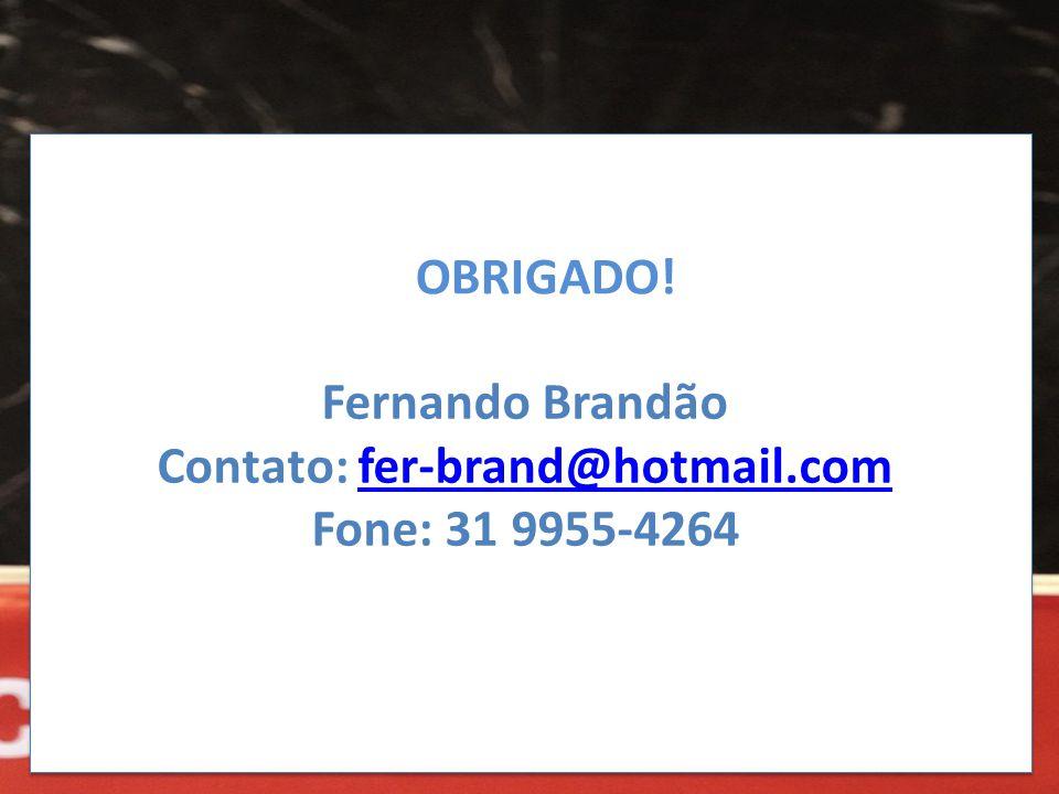 Contato: fer-brand@hotmail.com