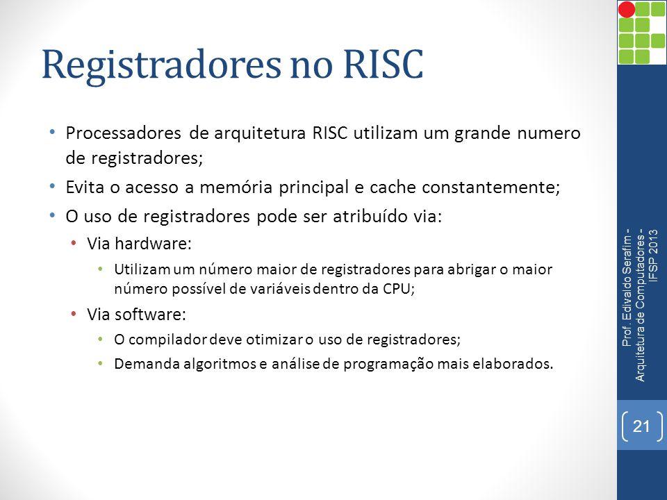 Registradores no RISC Processadores de arquitetura RISC utilizam um grande numero de registradores;