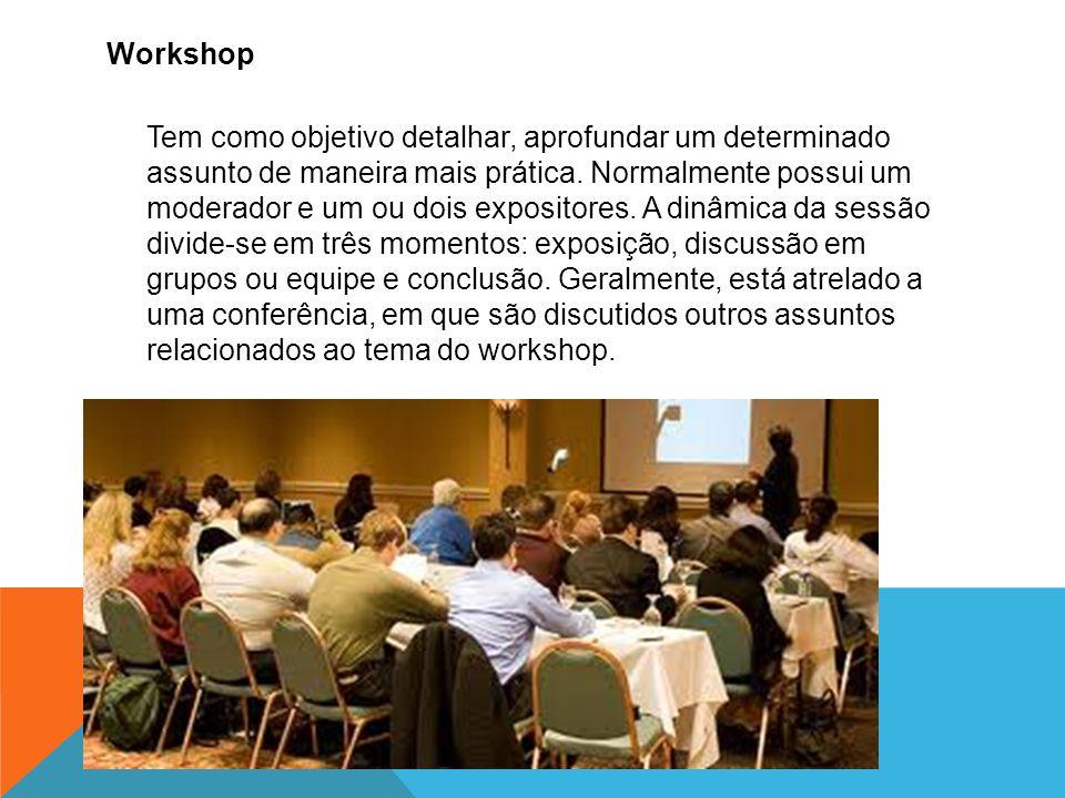 Workshop Tem como objetivo detalhar, aprofundar um determinado assunto de maneira mais prática.
