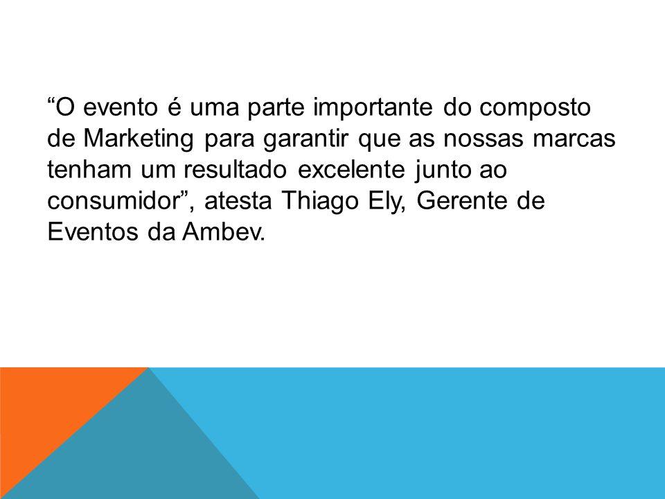 O evento é uma parte importante do composto de Marketing para garantir que as nossas marcas tenham um resultado excelente junto ao consumidor , atesta Thiago Ely, Gerente de Eventos da Ambev.