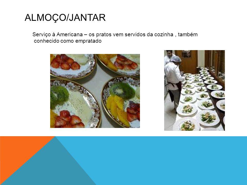 Almoço/Jantar Serviço à Americana – os pratos vem servidos da cozinha , também conhecido como empratado.