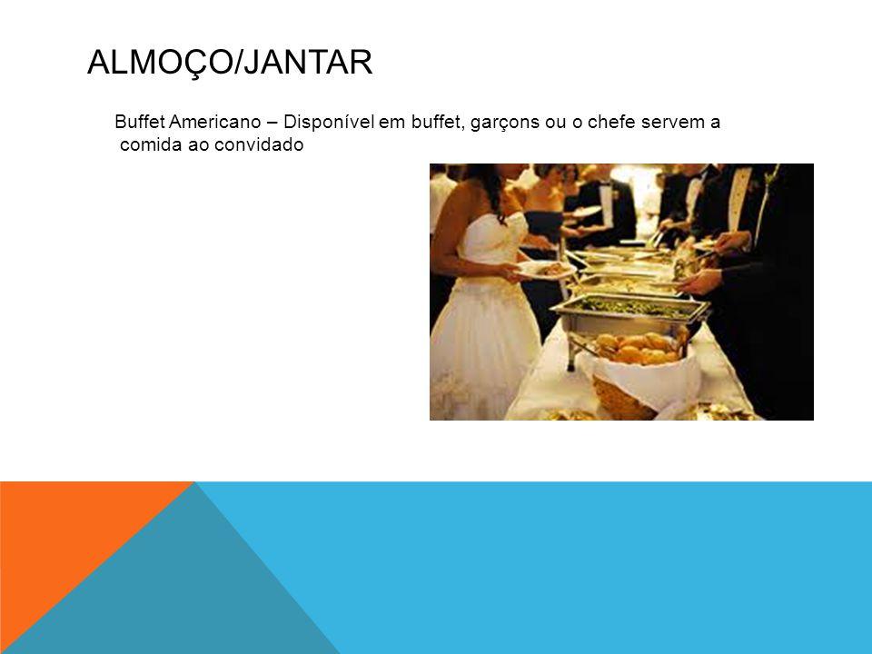Almoço/Jantar Buffet Americano – Disponível em buffet, garçons ou o chefe servem a comida ao convidado.
