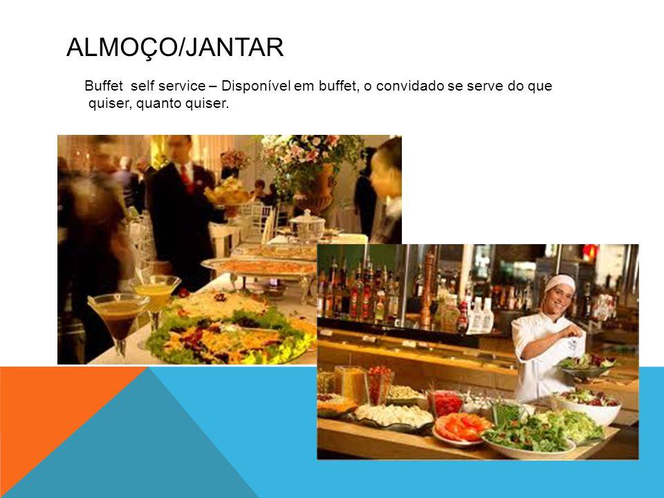 Almoço/Jantar Buffet self service – Disponível em buffet, o convidado se serve do que quiser, quanto quiser.