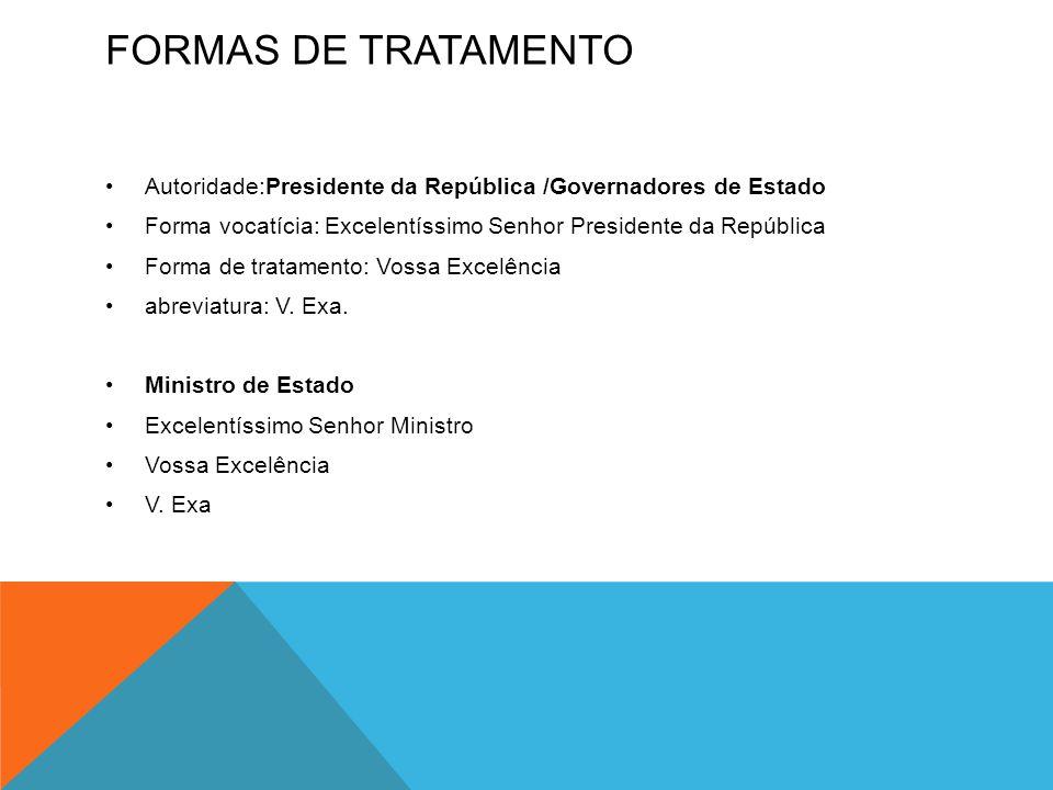 Formas de tratamento Autoridade:Presidente da República /Governadores de Estado. Forma vocatícia: Excelentíssimo Senhor Presidente da República.