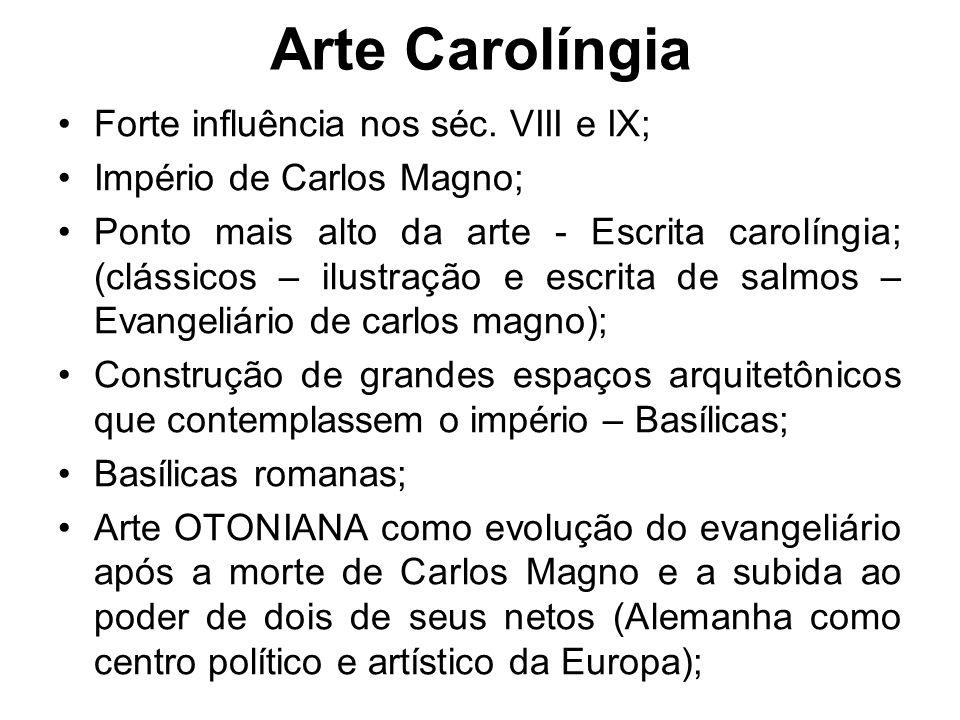 Arte Carolíngia Forte influência nos séc. VIII e IX;