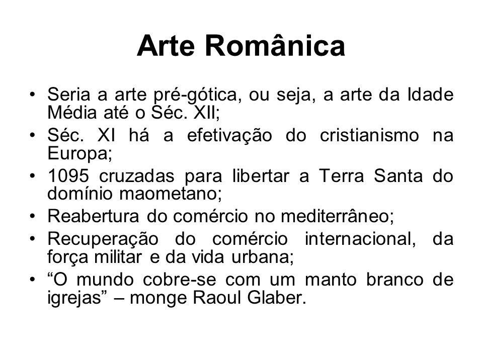 Arte Românica Seria a arte pré-gótica, ou seja, a arte da Idade Média até o Séc. XII; Séc. XI há a efetivação do cristianismo na Europa;