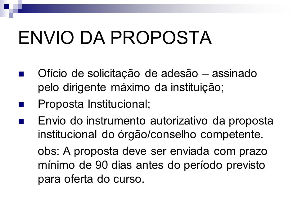 ENVIO DA PROPOSTA Ofício de solicitação de adesão – assinado pelo dirigente máximo da instituição; Proposta Institucional;