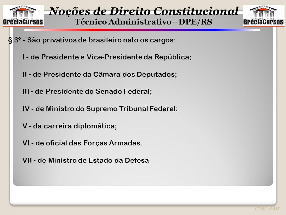 § 3º - São privativos de brasileiro nato os cargos: