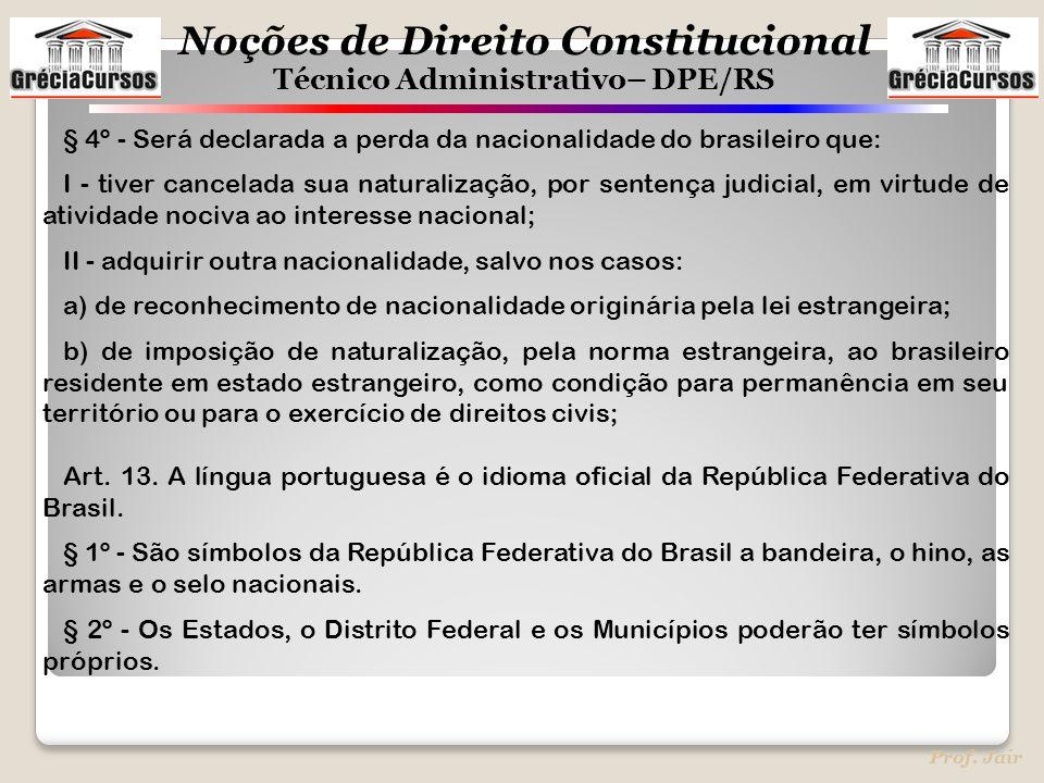 § 4º - Será declarada a perda da nacionalidade do brasileiro que: