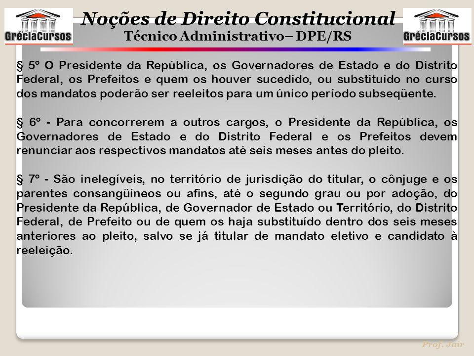 § 5º O Presidente da República, os Governadores de Estado e do Distrito Federal, os Prefeitos e quem os houver sucedido, ou substituído no curso dos mandatos poderão ser reeleitos para um único período subseqüente.