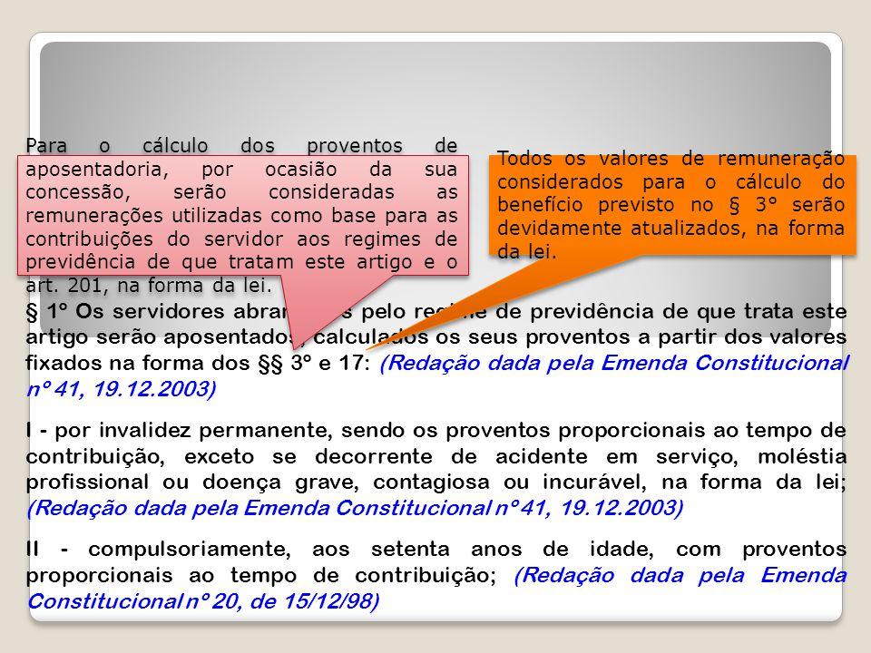 Para o cálculo dos proventos de aposentadoria, por ocasião da sua concessão, serão consideradas as remunerações utilizadas como base para as contribuições do servidor aos regimes de previdência de que tratam este artigo e o art. 201, na forma da lei.