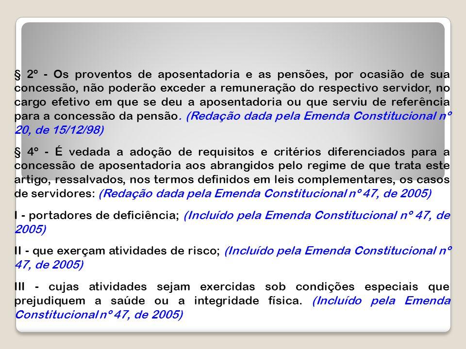§ 2º - Os proventos de aposentadoria e as pensões, por ocasião de sua concessão, não poderão exceder a remuneração do respectivo servidor, no cargo efetivo em que se deu a aposentadoria ou que serviu de referência para a concessão da pensão. (Redação dada pela Emenda Constitucional nº 20, de 15/12/98)