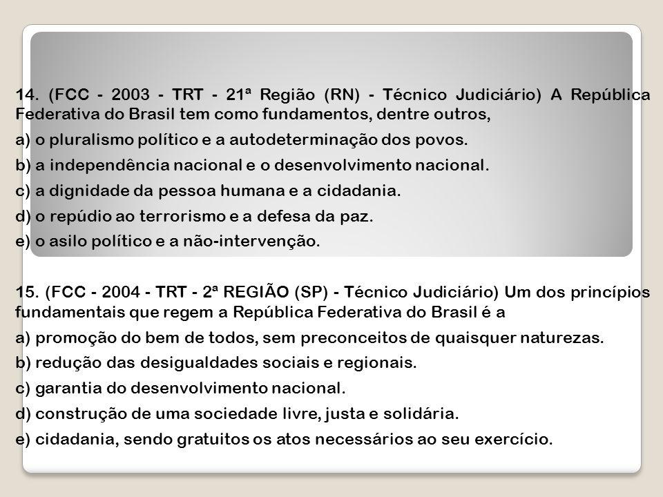 14. (FCC - 2003 - TRT - 21ª Região (RN) - Técnico Judiciário) A República Federativa do Brasil tem como fundamentos, dentre outros,