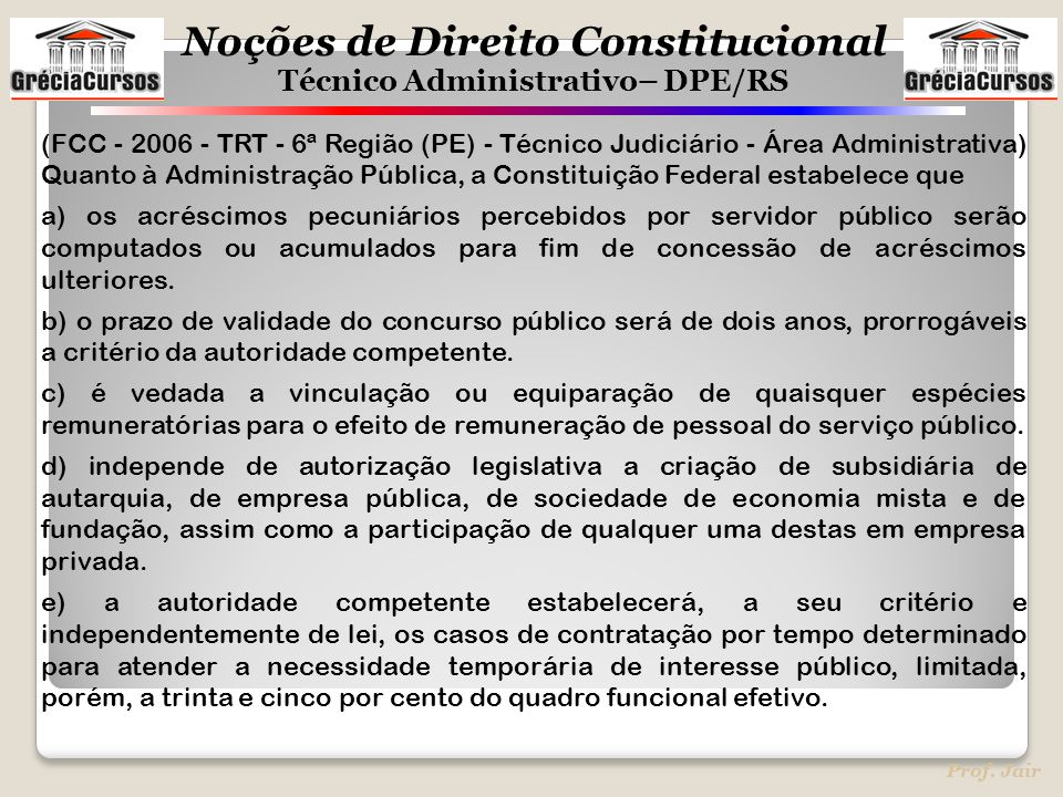 (FCC - 2006 - TRT - 6ª Região (PE) - Técnico Judiciário - Área Administrativa) Quanto à Administração Pública, a Constituição Federal estabelece que