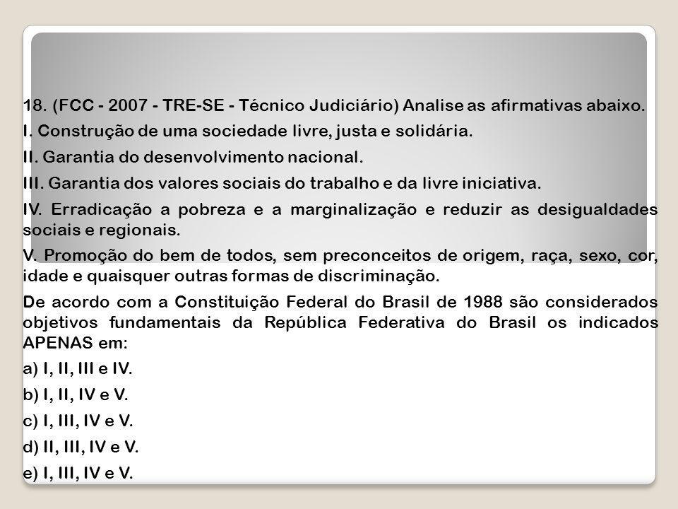 18. (FCC - 2007 - TRE-SE - Técnico Judiciário) Analise as afirmativas abaixo.