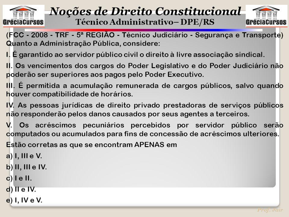 (FCC - 2008 - TRF - 5ª REGIÃO - Técnico Judiciário - Segurança e Transporte) Quanto a Administração Pública, considere: