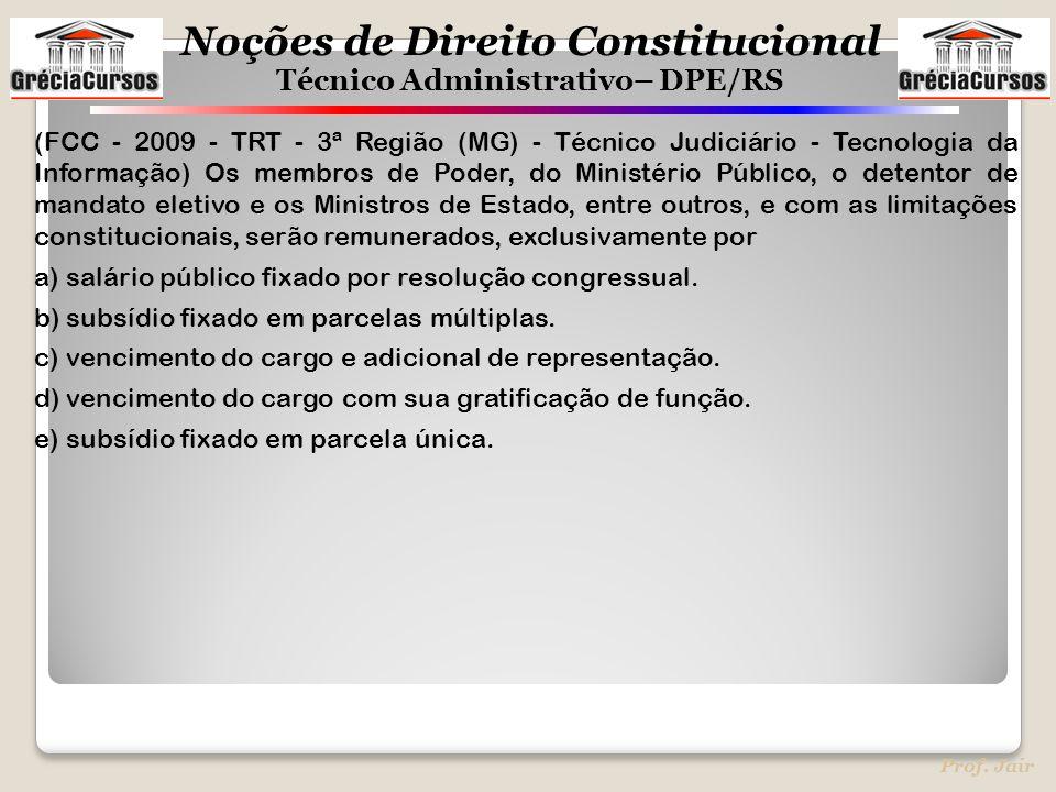 (FCC - 2009 - TRT - 3ª Região (MG) - Técnico Judiciário - Tecnologia da Informação) Os membros de Poder, do Ministério Público, o detentor de mandato eletivo e os Ministros de Estado, entre outros, e com as limitações constitucionais, serão remunerados, exclusivamente por