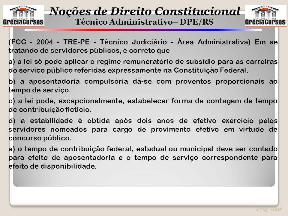 (FCC - 2004 - TRE-PE - Técnico Judiciário - Área Administrativa) Em se tratando de servidores públicos, é correto que