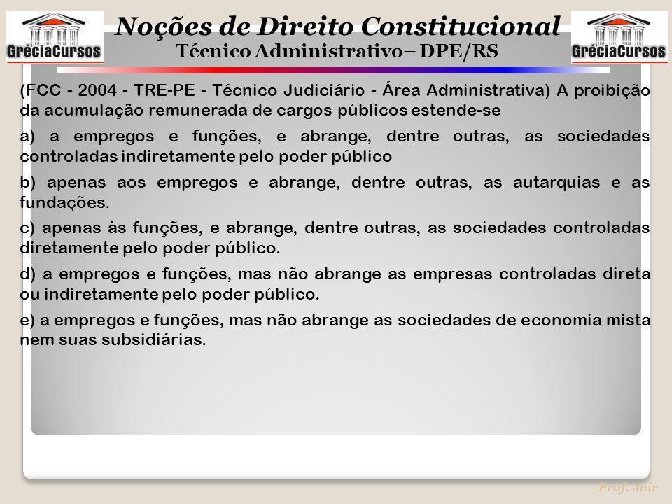 (FCC - 2004 - TRE-PE - Técnico Judiciário - Área Administrativa) A proibição da acumulação remunerada de cargos públicos estende-se