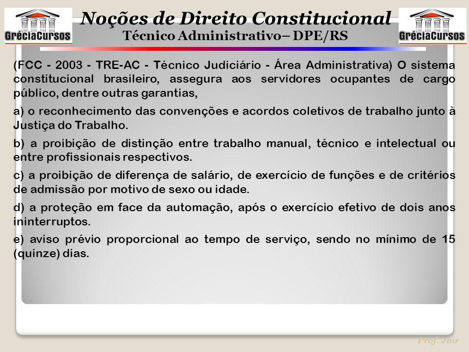 (FCC - 2003 - TRE-AC - Técnico Judiciário - Área Administrativa) O sistema constitucional brasileiro, assegura aos servidores ocupantes de cargo público, dentre outras garantias,