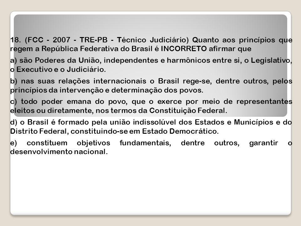 18. (FCC - 2007 - TRE-PB - Técnico Judiciário) Quanto aos princípios que regem a República Federativa do Brasil é INCORRETO afirmar que