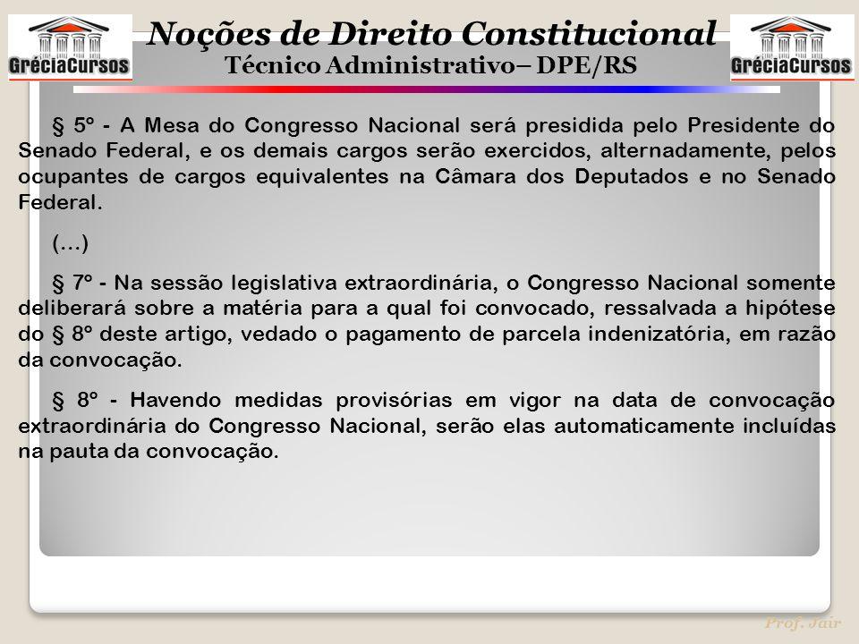 § 5º - A Mesa do Congresso Nacional será presidida pelo Presidente do Senado Federal, e os demais cargos serão exercidos, alternadamente, pelos ocupantes de cargos equivalentes na Câmara dos Deputados e no Senado Federal.