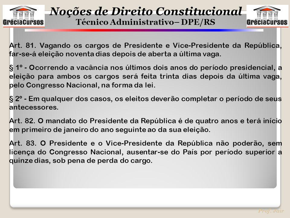Art. 81. Vagando os cargos de Presidente e Vice-Presidente da República, far-se-á eleição noventa dias depois de aberta a última vaga.