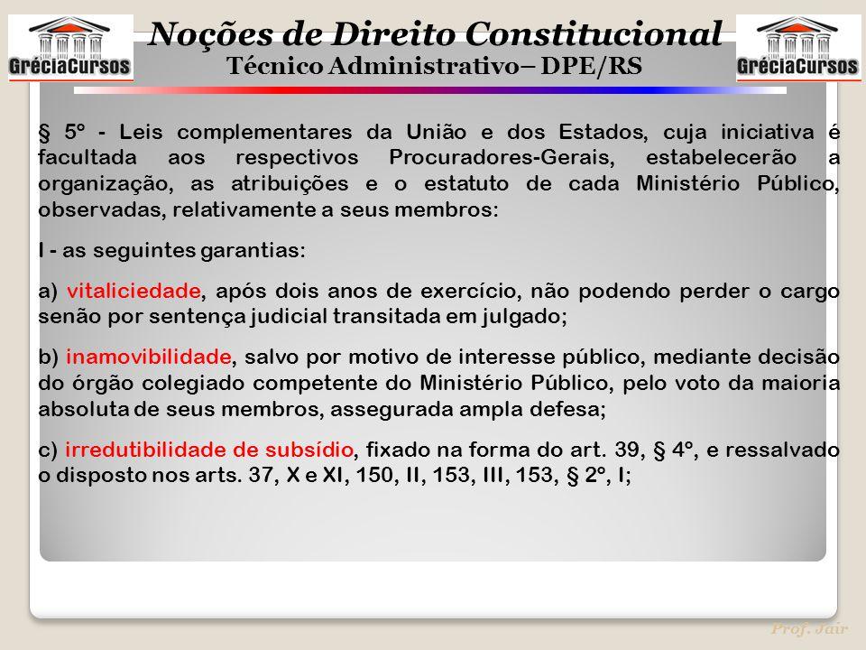 § 5º - Leis complementares da União e dos Estados, cuja iniciativa é facultada aos respectivos Procuradores-Gerais, estabelecerão a organização, as atribuições e o estatuto de cada Ministério Público, observadas, relativamente a seus membros: