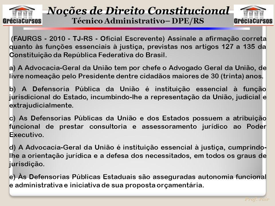 (FAURGS - 2010 - TJ-RS - Oficial Escrevente) Assinale a afirmação correta quanto às funções essenciais à justiça, previstas nos artigos 127 a 135 da Constituição da República Federativa do Brasil.