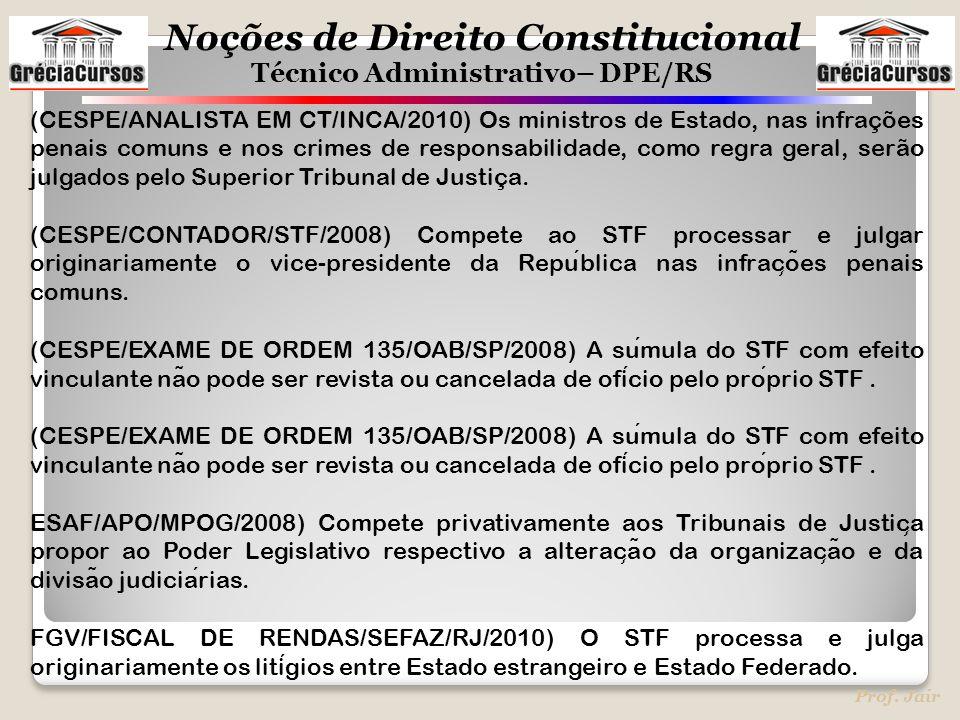 (CESPE/ANALISTA EM CT/INCA/2010) Os ministros de Estado, nas infrações penais comuns e nos crimes de responsabilidade, como regra geral, serão julgados pelo Superior Tribunal de Justiça.