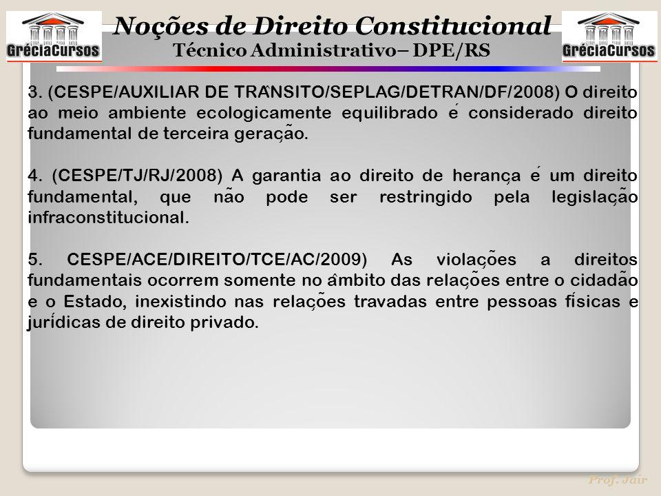3. (CESPE/AUXILIAR DE TRÂNSITO/SEPLAG/DETRAN/DF/2008) O direito ao meio ambiente ecologicamente equilibrado é considerado direito fundamental de terceira geração.