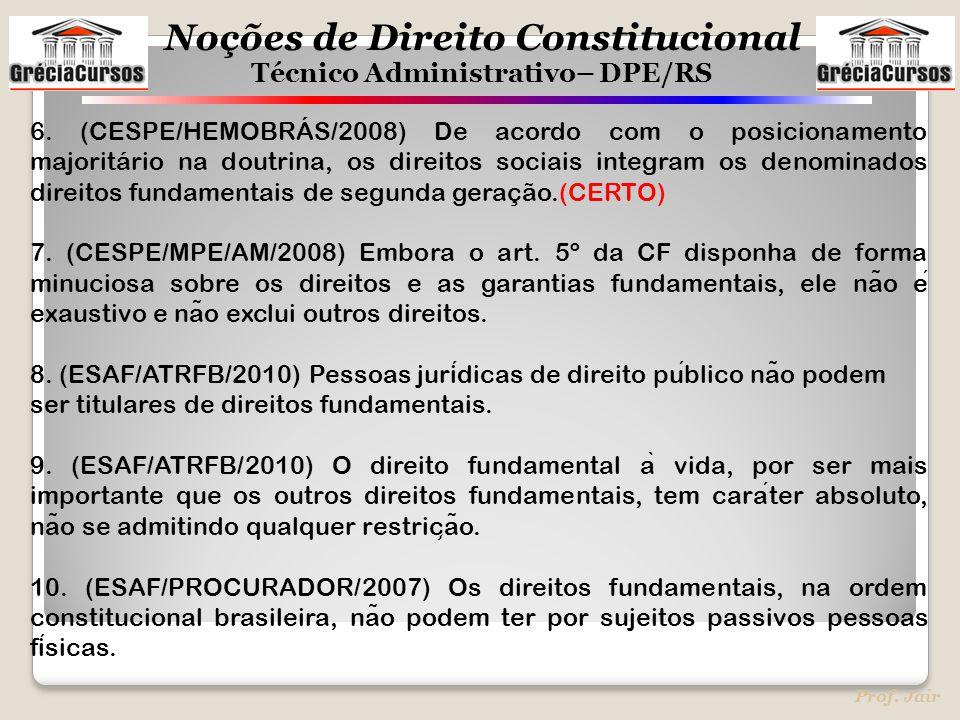 6. (CESPE/HEMOBRÁS/2008) De acordo com o posicionamento majoritário na doutrina, os direitos sociais integram os denominados direitos fundamentais de segunda geração.(CERTO)