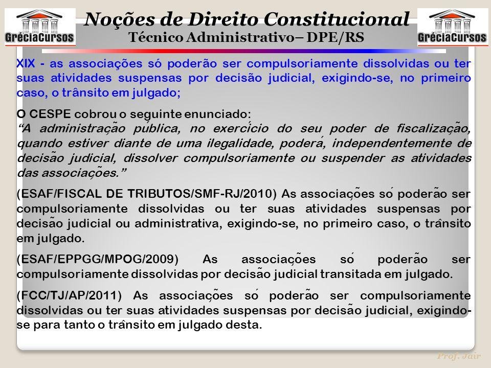 XIX - as associações só poderão ser compulsoriamente dissolvidas ou ter suas atividades suspensas por decisão judicial, exigindo-se, no primeiro caso, o trânsito em julgado;
