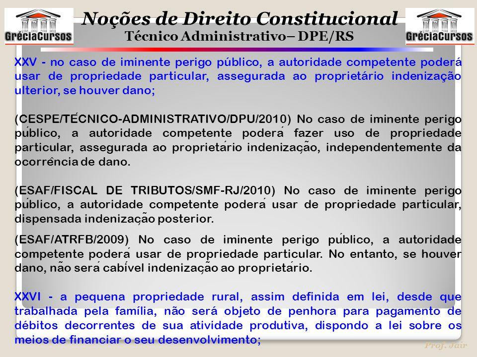 XXV - no caso de iminente perigo público, a autoridade competente poderá usar de propriedade particular, assegurada ao proprietário indenização ulterior, se houver dano;