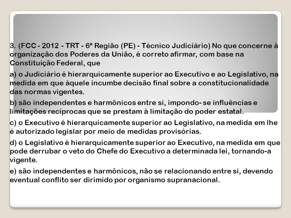 3. (FCC - 2012 - TRT - 6ª Região (PE) - Técnico Judiciário) No que concerne à organização dos Poderes da União, é correto afirmar, com base na Constituição Federal, que