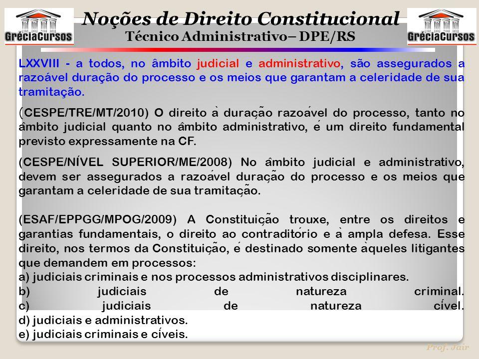 LXXVIII - a todos, no âmbito judicial e administrativo, são assegurados a razoável duração do processo e os meios que garantam a celeridade de sua tramitação.
