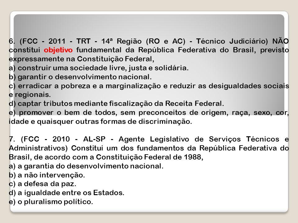 6. (FCC - 2011 - TRT - 14ª Região (RO e AC) - Técnico Judiciário) NÃO constitui objetivo fundamental da República Federativa do Brasil, previsto expressamente na Constituição Federal,