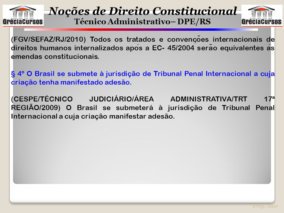 (FGV/SEFAZ/RJ/2010) Todos os tratados e convenções internacionais de direitos humanos internalizados após a EC- 45/2004 serão equivalentes às emendas constitucionais.