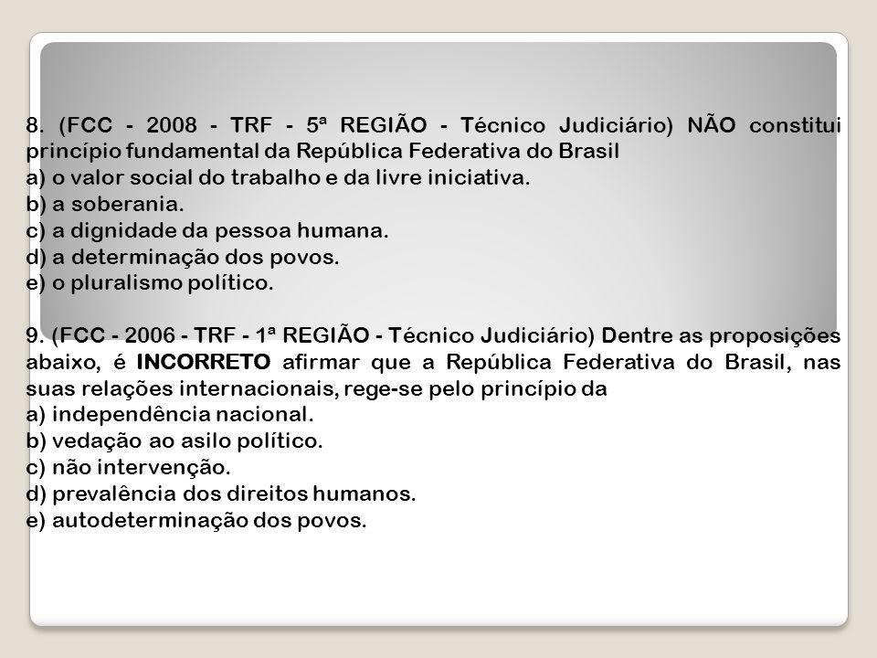 8. (FCC - 2008 - TRF - 5ª REGIÃO - Técnico Judiciário) NÃO constitui princípio fundamental da República Federativa do Brasil