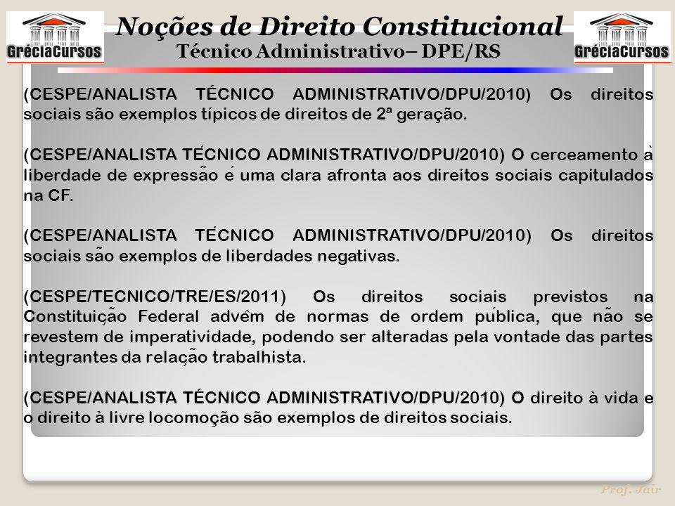 (CESPE/ANALISTA TÉCNICO ADMINISTRATIVO/DPU/2010) Os direitos sociais são exemplos típicos de direitos de 2ª geração.