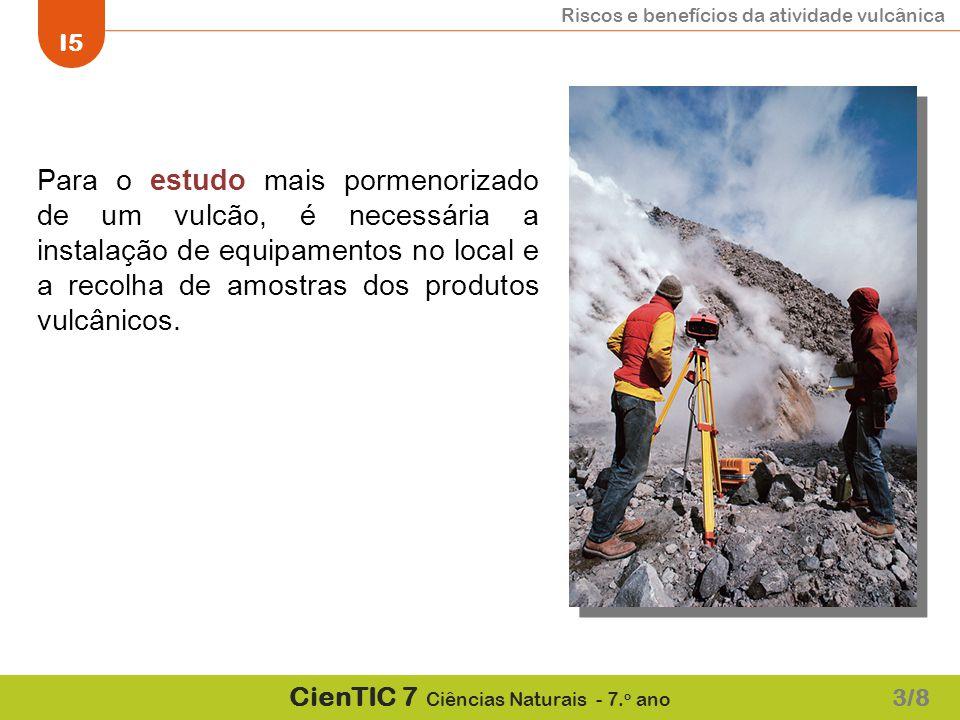 Para o estudo mais pormenorizado de um vulcão, é necessária a instalação de equipamentos no local e a recolha de amostras dos produtos vulcânicos.