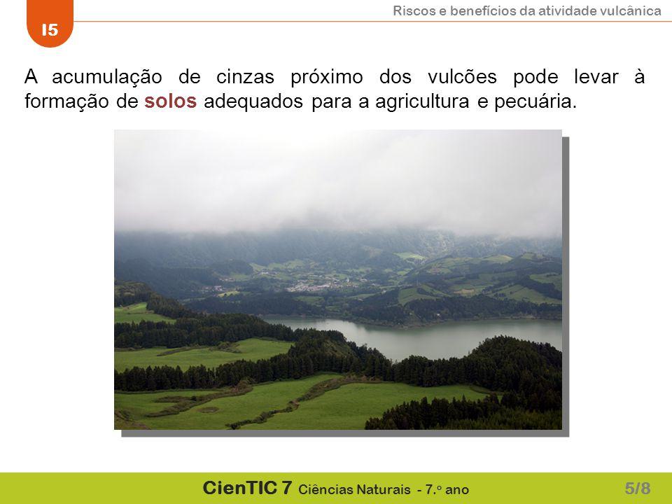 A acumulação de cinzas próximo dos vulcões pode levar à formação de solos adequados para a agricultura e pecuária.