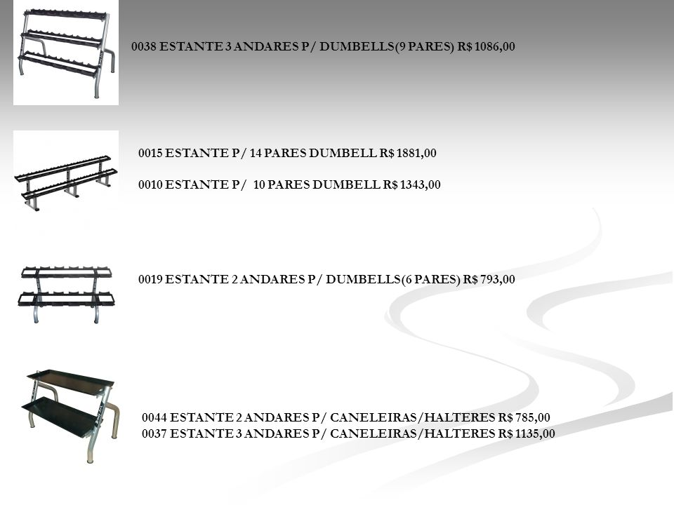0038 ESTANTE 3 ANDARES P/ DUMBELLS(9 PARES) R$ 1086,00
