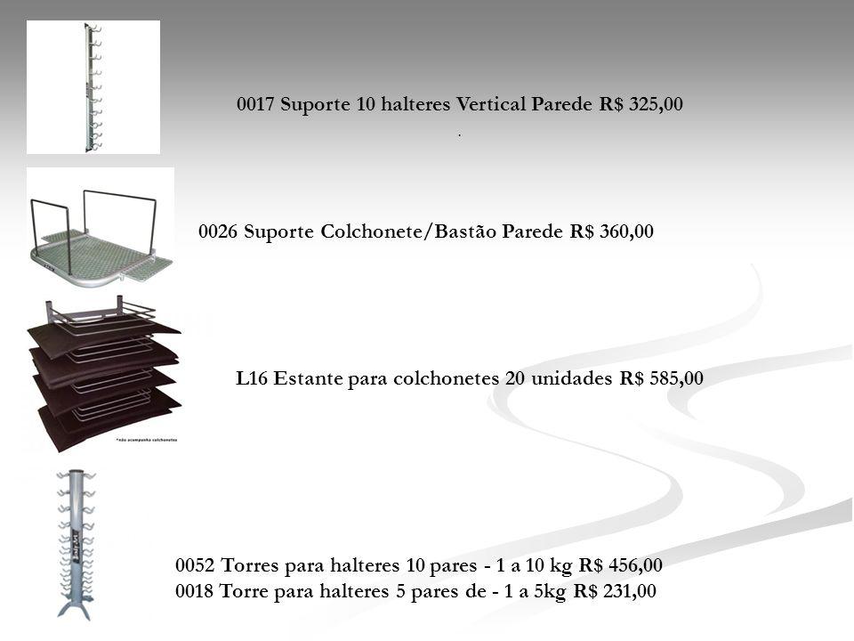 0017 Suporte 10 halteres Vertical Parede R$ 325,00 .