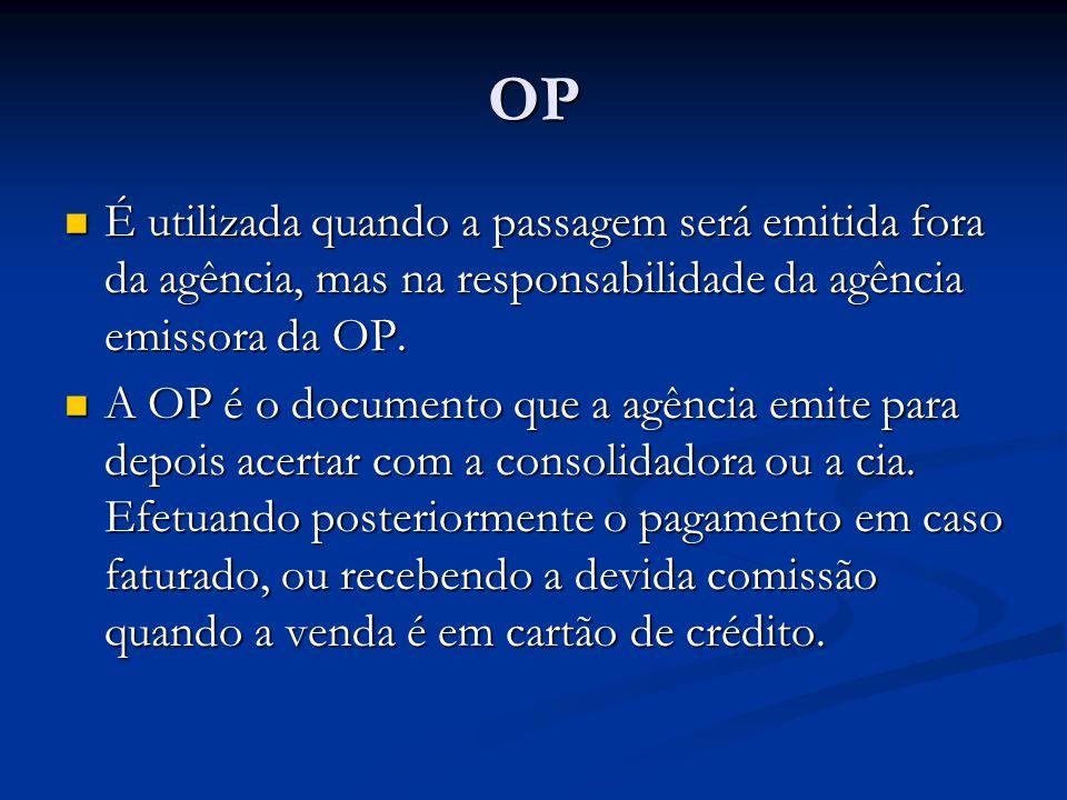OP É utilizada quando a passagem será emitida fora da agência, mas na responsabilidade da agência emissora da OP.