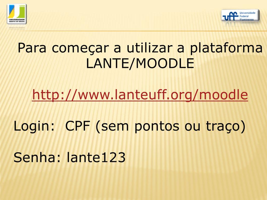 Para começar a utilizar a plataforma LANTE/MOODLE