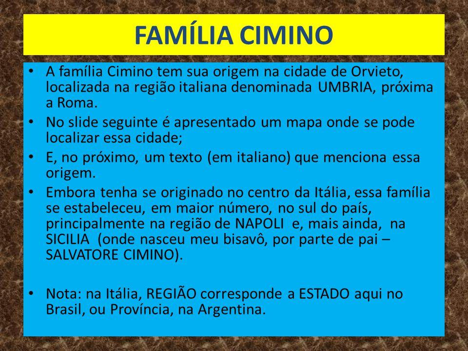 FAMÍLIA CIMINO A família Cimino tem sua origem na cidade de Orvieto, localizada na região italiana denominada UMBRIA, próxima a Roma.