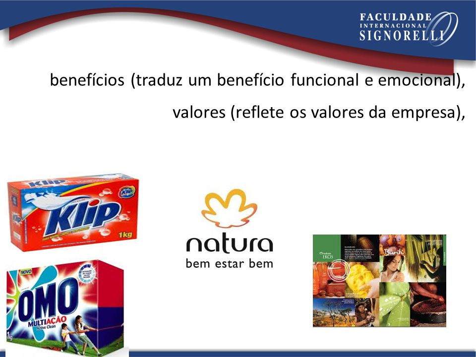 benefícios (traduz um benefício funcional e emocional), valores (reflete os valores da empresa),
