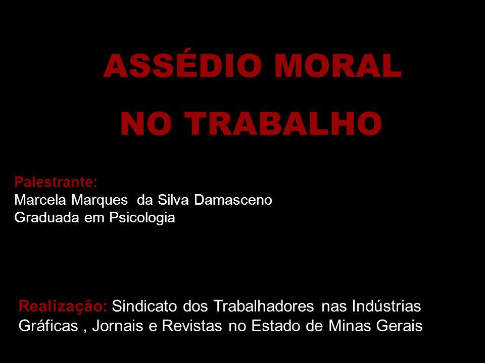 ASSÉDIO MORAL NO TRABALHO. Palestrante: Marcela Marques da Silva Damasceno. Graduada em Psicologia.