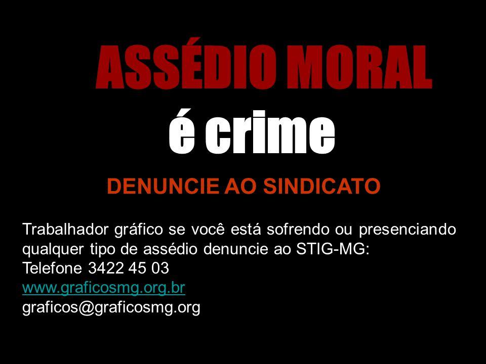 é crime ASSÉDIO MORAL DENUNCIE AO SINDICATO